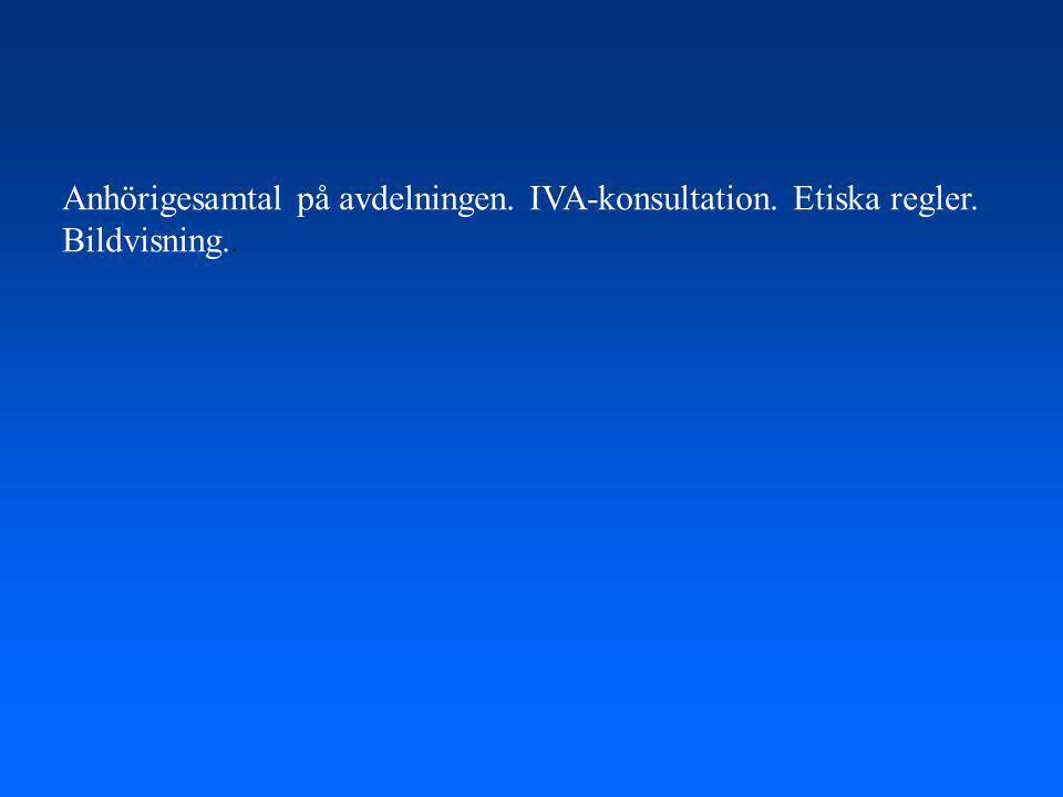 Anhörigesamtal på avdelningen. IVA-konsultation. Etiska regler.