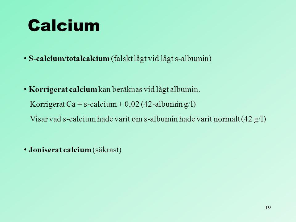 Calcium S-calcium/totalcalcium (falskt lågt vid lågt s-albumin)