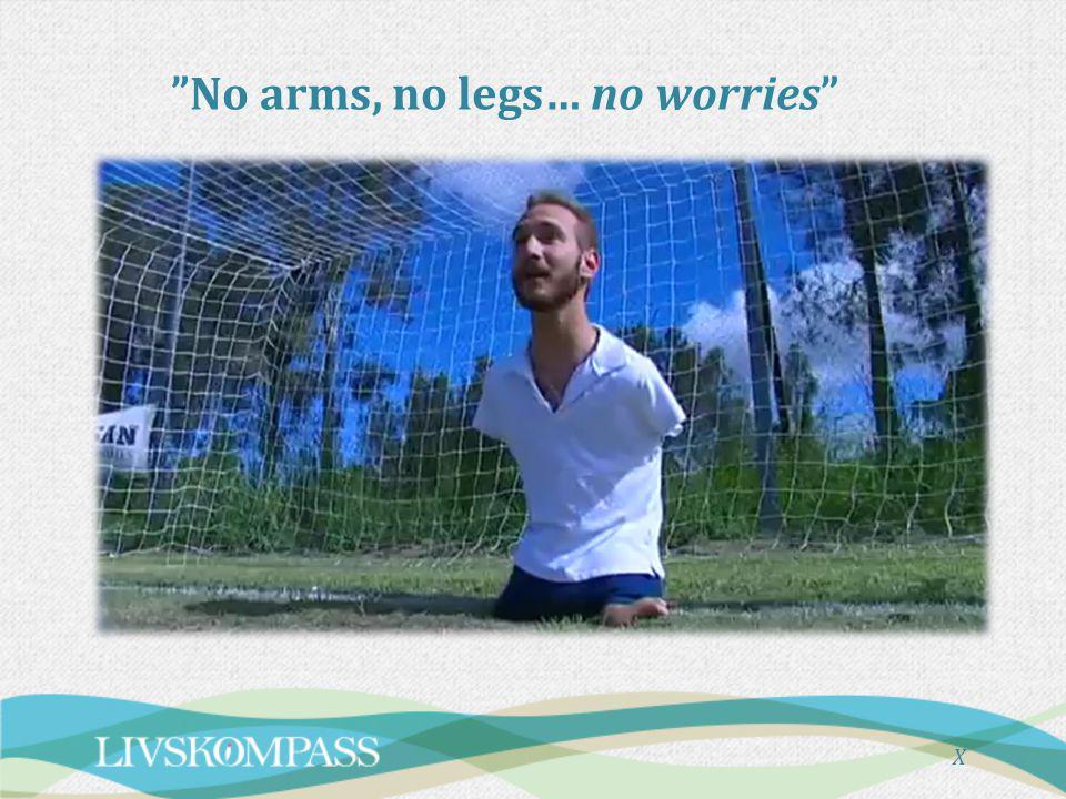 No arms, no legs… no worries