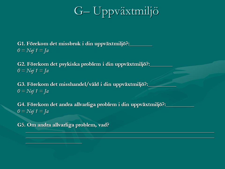 G– Uppväxtmiljö G1. Förekom det missbruk i din uppväxtmiljö :________