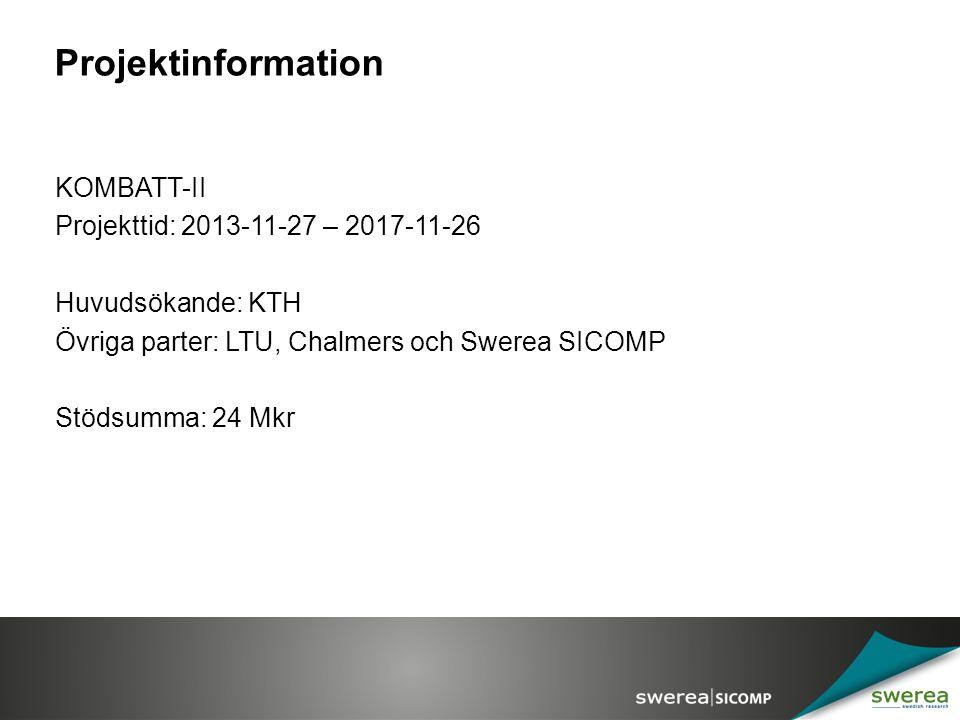 Projektinformation KOMBATT-II Projekttid: 2013-11-27 – 2017-11-26 Huvudsökande: KTH Övriga parter: LTU, Chalmers och Swerea SICOMP Stödsumma: 24 Mkr