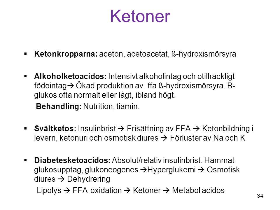 Ketoner Ketonkropparna: aceton, acetoacetat, ß-hydroxismörsyra