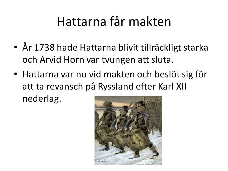 Hattarna får makten År 1738 hade Hattarna blivit tillräckligt starka och Arvid Horn var tvungen att sluta.