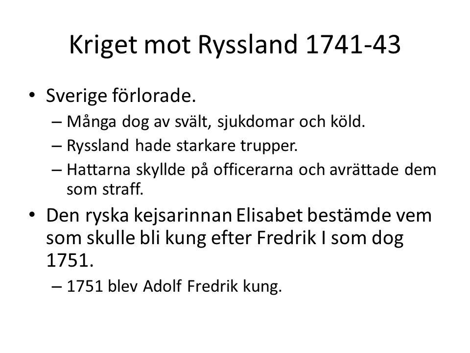 Kriget mot Ryssland 1741-43 Sverige förlorade.