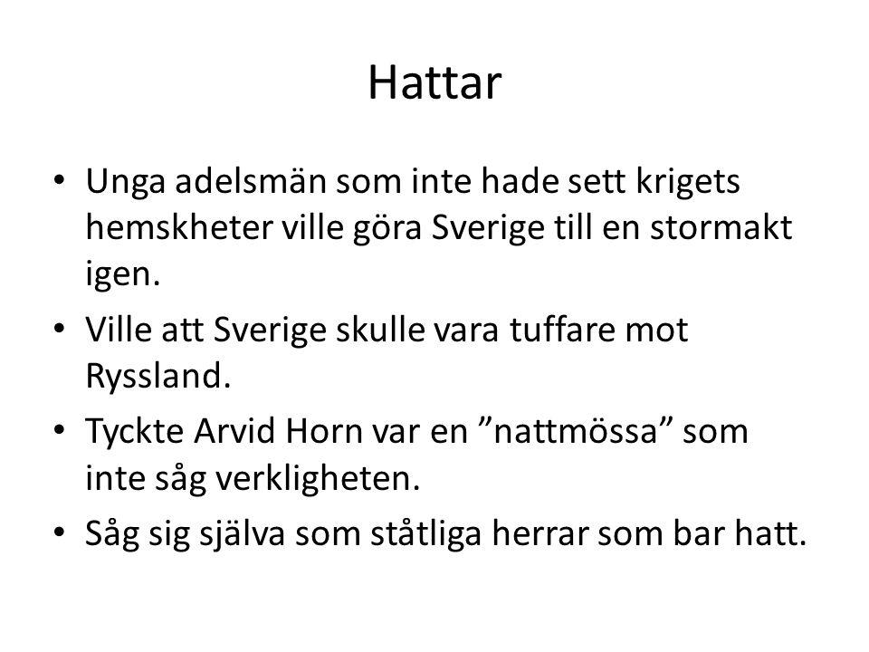 Hattar Unga adelsmän som inte hade sett krigets hemskheter ville göra Sverige till en stormakt igen.