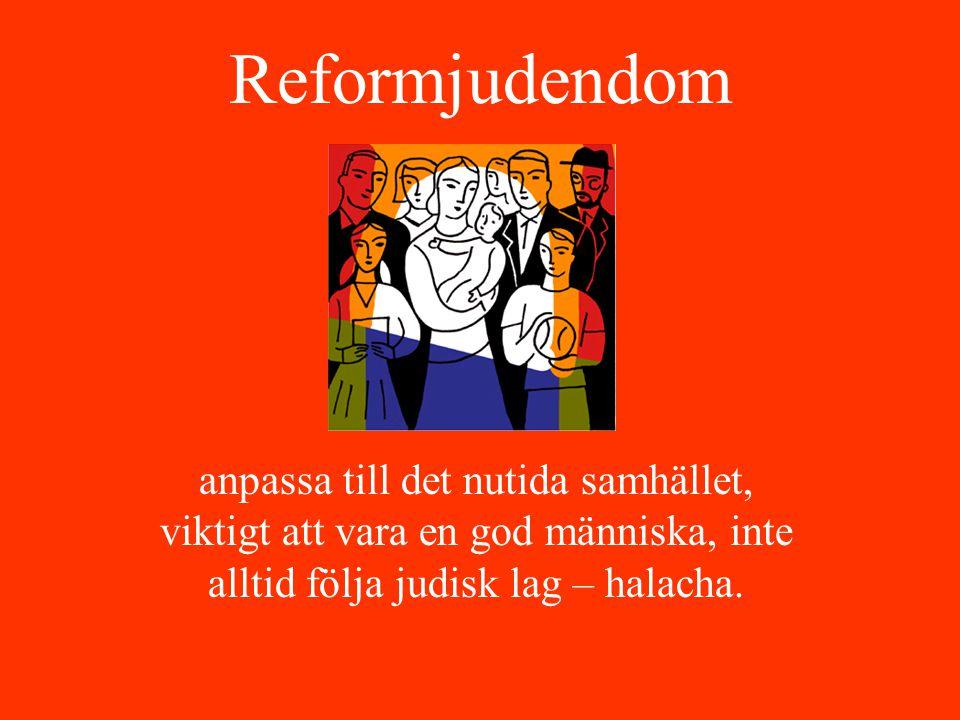 Reformjudendom anpassa till det nutida samhället, viktigt att vara en god människa, inte alltid följa judisk lag – halacha.