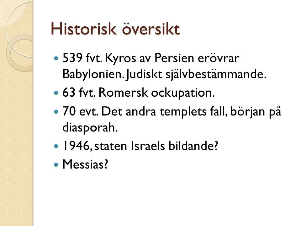 Historisk översikt 539 fvt. Kyros av Persien erövrar Babylonien. Judiskt självbestämmande. 63 fvt. Romersk ockupation.