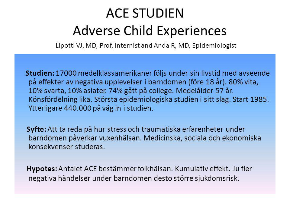 ACE STUDIEN Adverse Child Experiences Lipotti VJ, MD, Prof, Internist and Anda R, MD, Epidemiologist