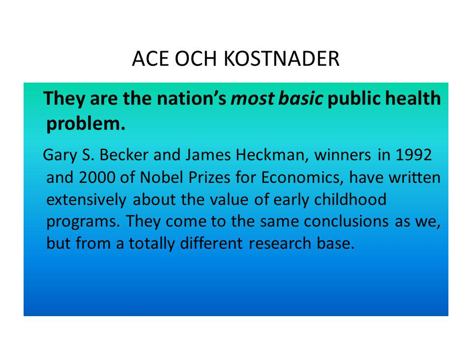 ACE OCH KOSTNADER They are the nation's most basic public health problem.