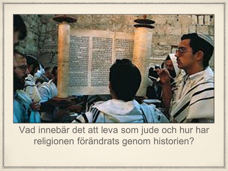 Vad innebär det att leva som jude och hur har religionen förändrats genom historien