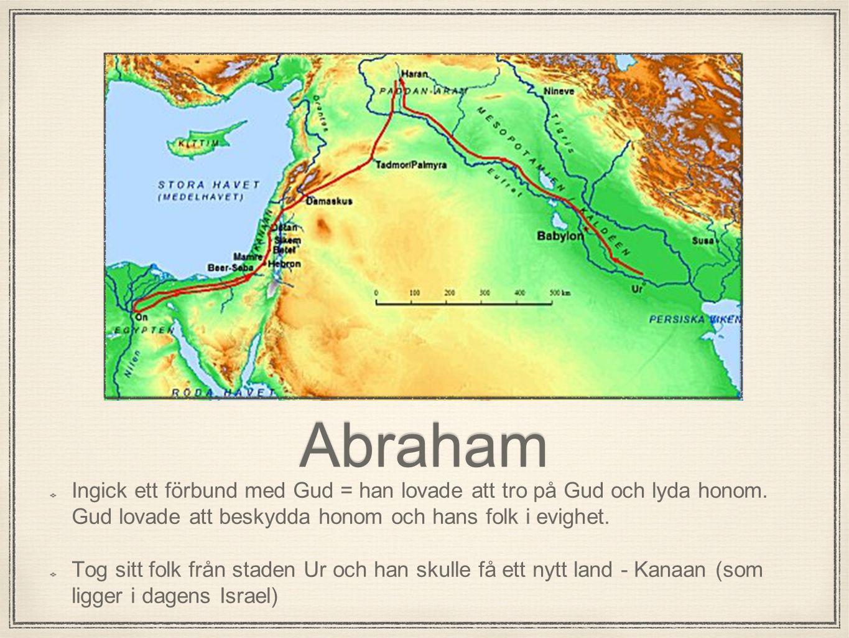 Abraham Ingick ett förbund med Gud = han lovade att tro på Gud och lyda honom. Gud lovade att beskydda honom och hans folk i evighet.