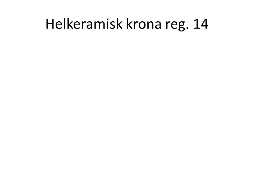 Helkeramisk krona reg. 14
