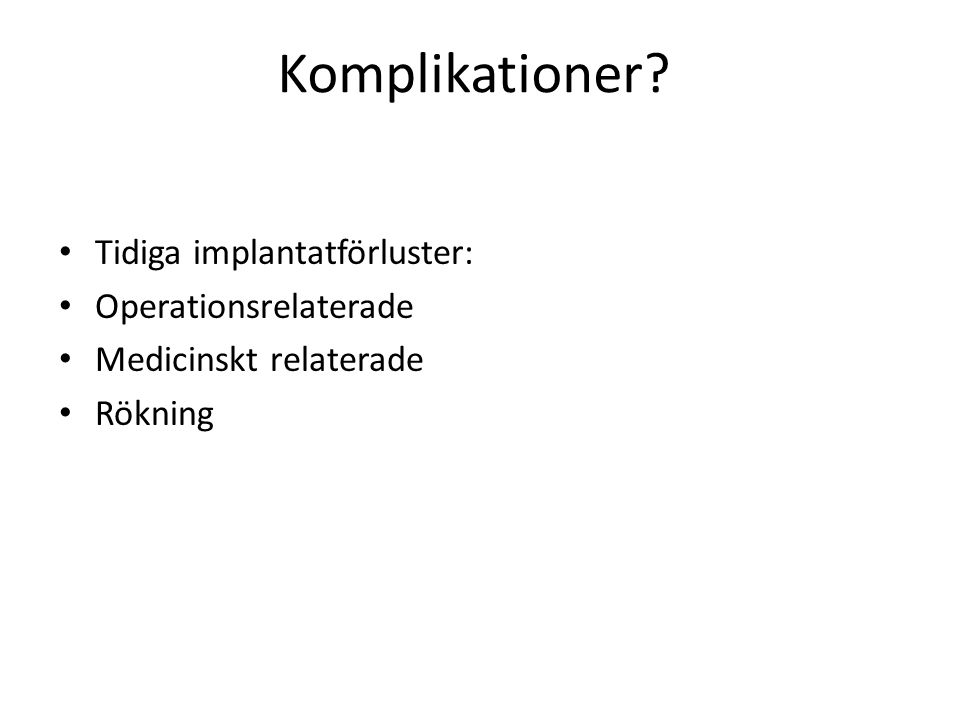 Komplikationer Tidiga implantatförluster: Operationsrelaterade
