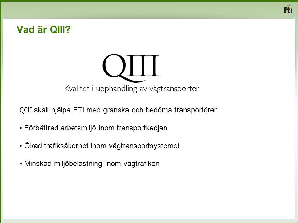 Vad är QIII QIII skall hjälpa FTI med granska och bedöma transportörer. Förbättrad arbetsmiljö inom transportkedjan.