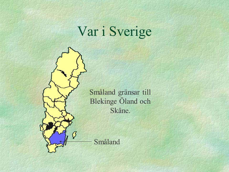 Småland gränsar till Blekinge Öland och Skåne.