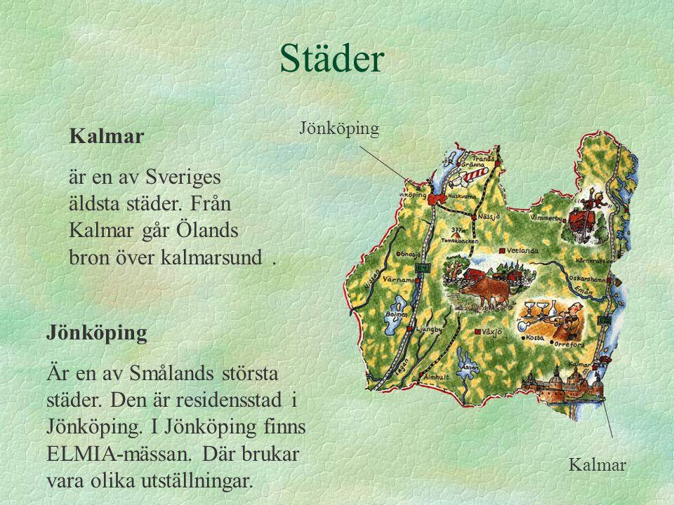 Städer Jönköping. Kalmar. är en av Sveriges äldsta städer. Från Kalmar går Ölands bron över kalmarsund .