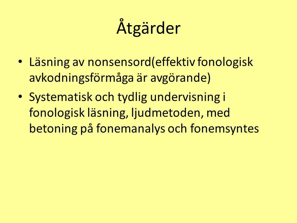 Åtgärder Läsning av nonsensord(effektiv fonologisk avkodningsförmåga är avgörande)