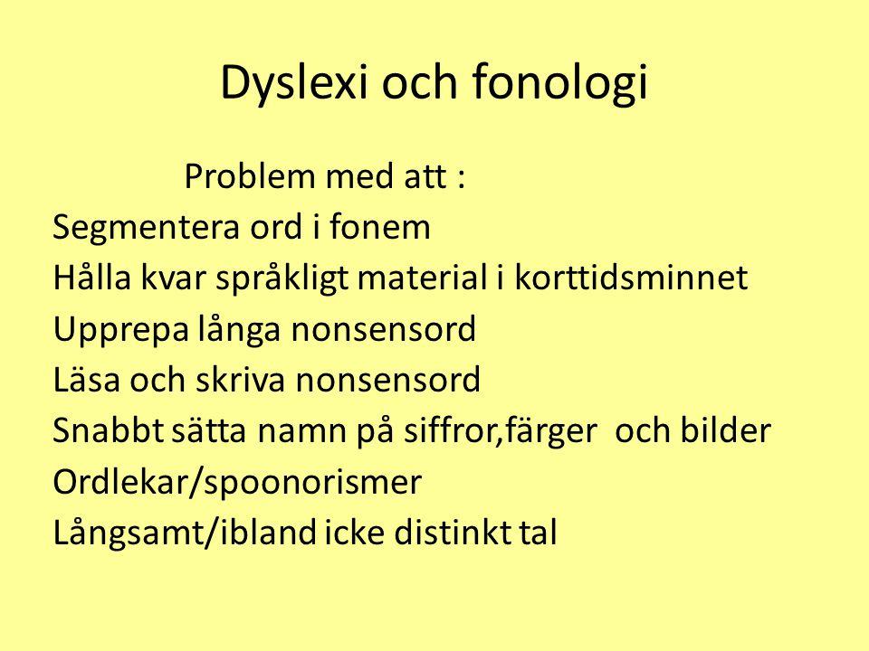 Dyslexi och fonologi Problem med att : Segmentera ord i fonem