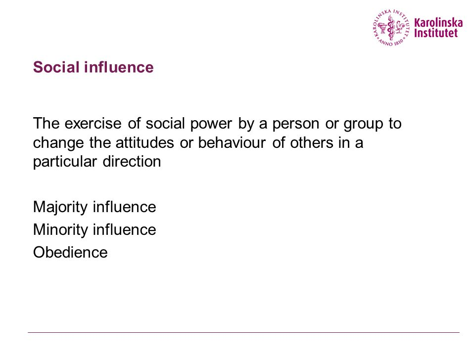 Social influence The exercise of social power by a person or group to change the attitudes or behaviour of others in a particular direction.