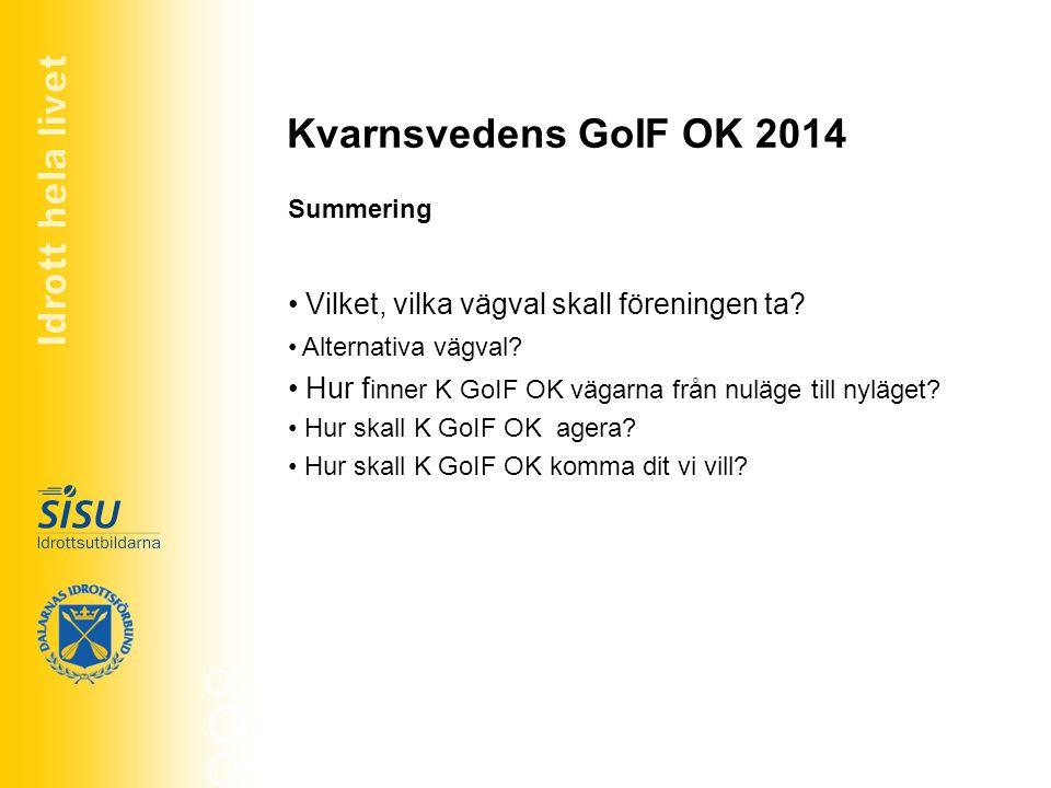 Kvarnsvedens GoIF OK 2014 Vilket, vilka vägval skall föreningen ta
