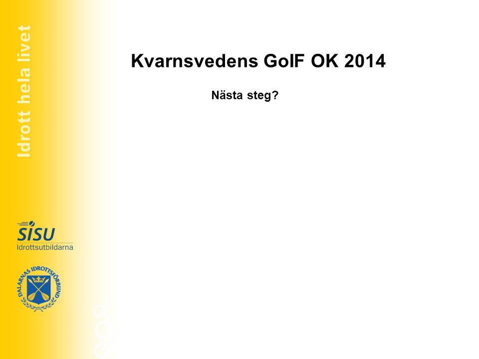 Idrott hela livet Kvarnsvedens GoIF OK 2014 Nästa steg