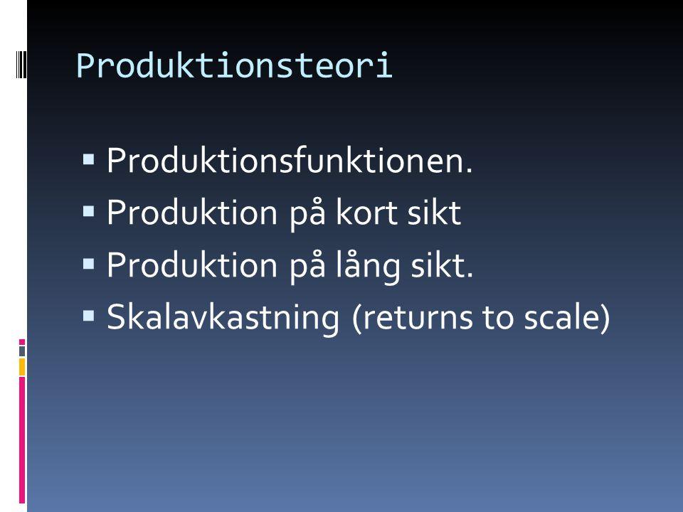 Produktionsteori Produktionsfunktionen. Produktion på kort sikt.