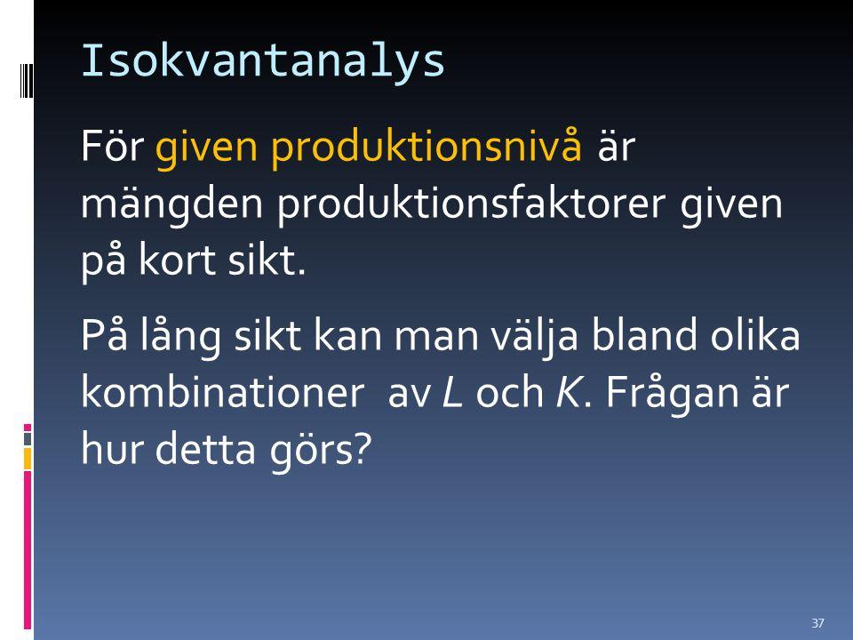 Isokvantanalys För given produktionsnivå är mängden produktionsfaktorer given på kort sikt.