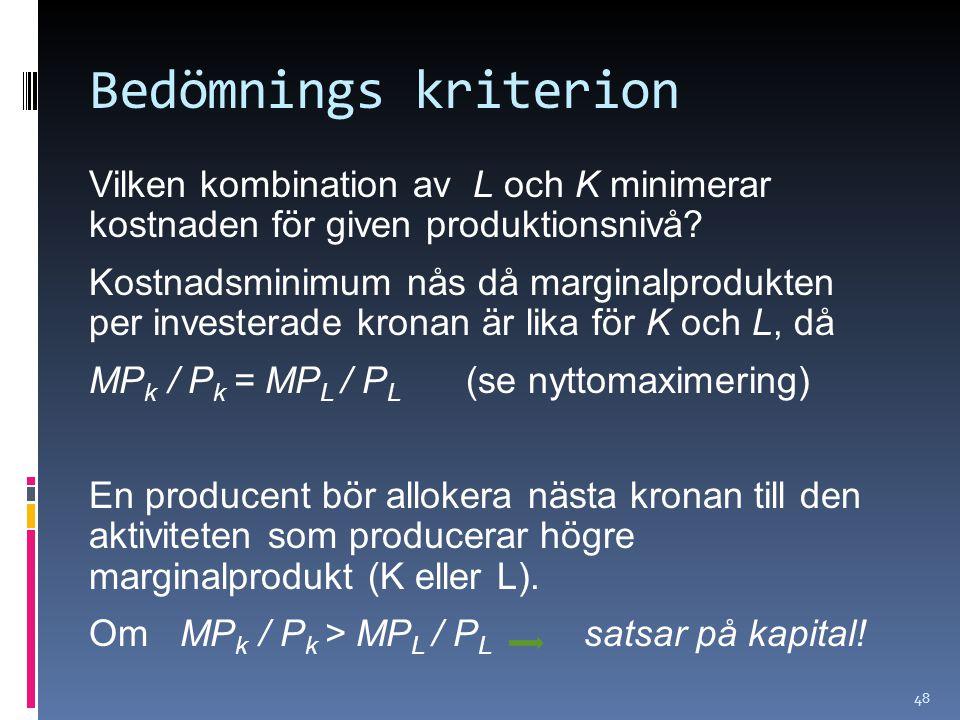 Bedömnings kriterion Vilken kombination av L och K minimerar kostnaden för given produktionsnivå