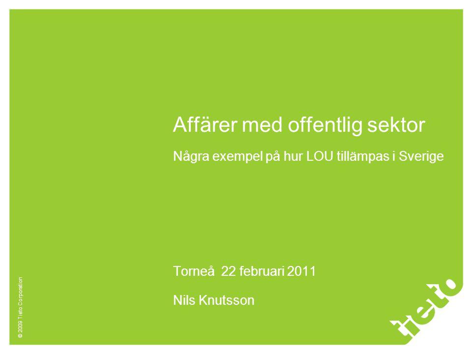 Affärer med offentlig sektor Några exempel på hur LOU tillämpas i Sverige Torneå 22 februari 2011 Nils Knutsson