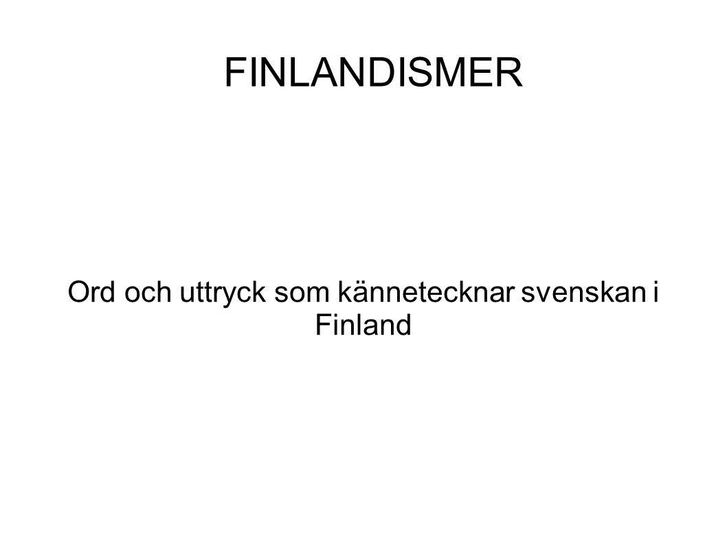 Ord och uttryck som kännetecknar svenskan i Finland