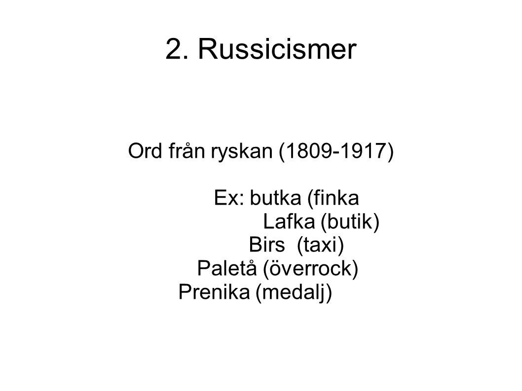 2. Russicismer Ord från ryskan (1809-1917) Ex: butka (finka