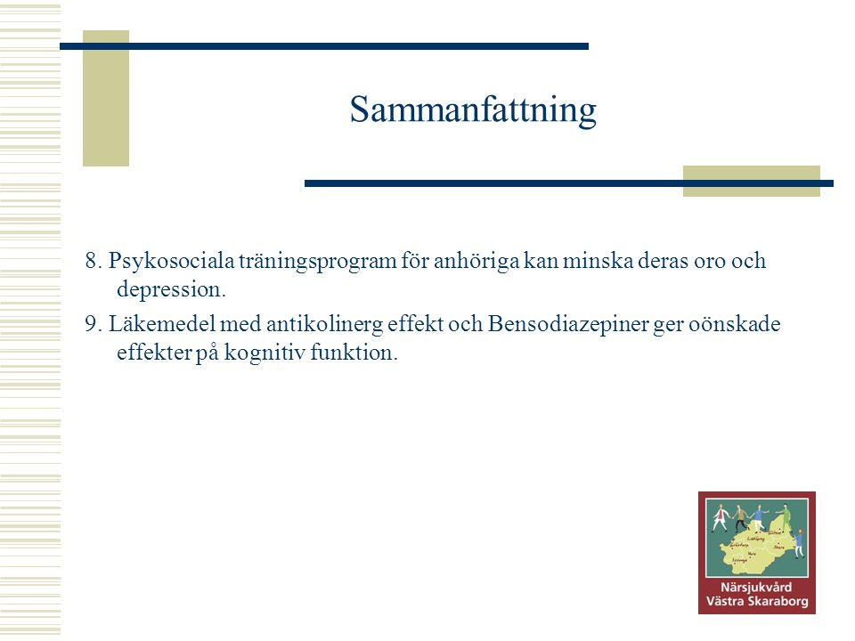 Sammanfattning 8. Psykosociala träningsprogram för anhöriga kan minska deras oro och depression.