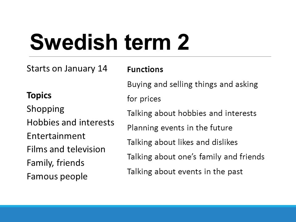 Swedish term 2 Starts on January 14 Topics Shopping Hobbies and interests Entertainment Films and television Family, friends Famous people