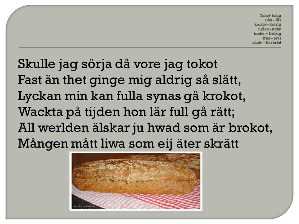Tokot- tokig slätt – illa krokot – krokig tijden – tiden brokot – brokig liwa – leva skrätt – fint bröd