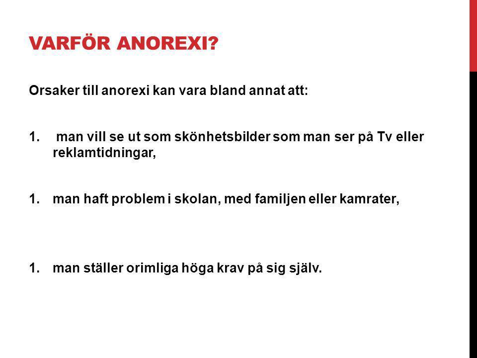 Varför Anorexi Orsaker till anorexi kan vara bland annat att: