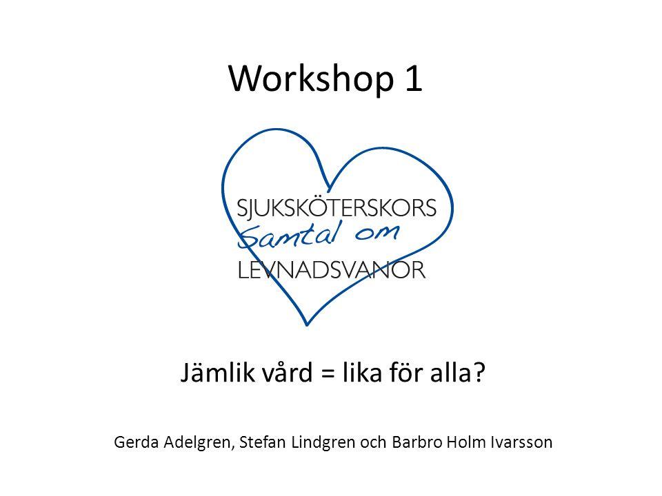 Workshop 1 Jämlik vård = lika för alla