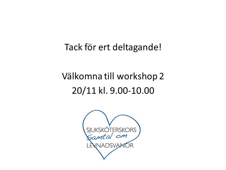 Tack för ert deltagande! Välkomna till workshop 2 20/11 kl. 9.00-10.00