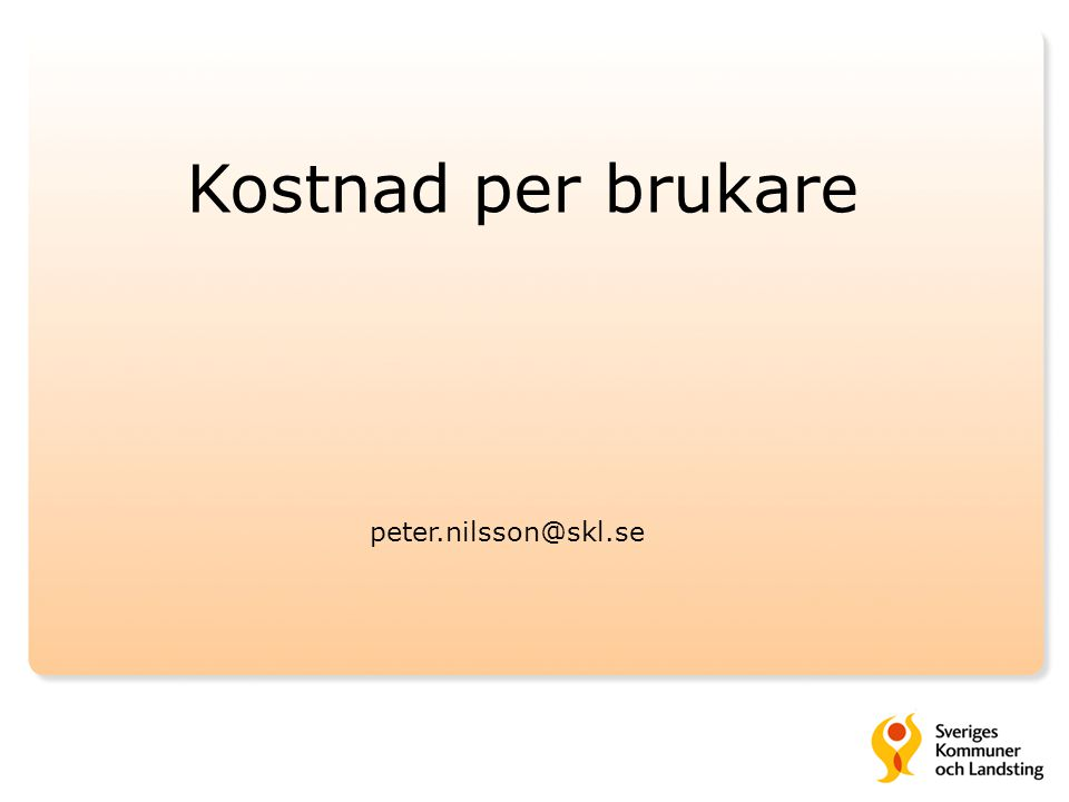 Kostnad per brukare peter.nilsson@skl.se