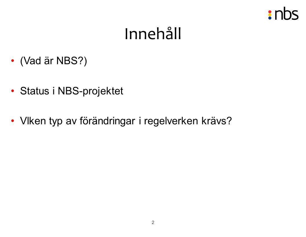 Innehåll (Vad är NBS ) Status i NBS-projektet
