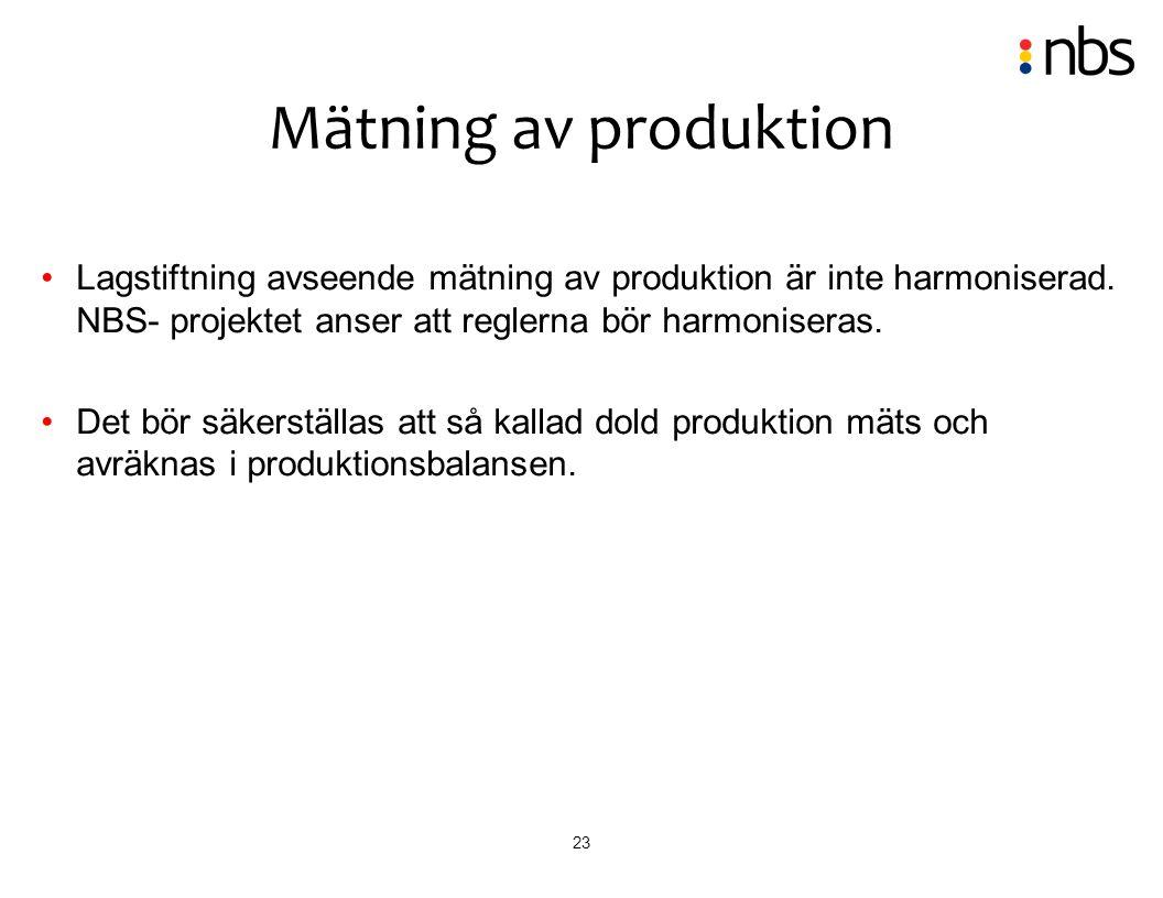 Mätning av produktion Lagstiftning avseende mätning av produktion är inte harmoniserad. NBS- projektet anser att reglerna bör harmoniseras.