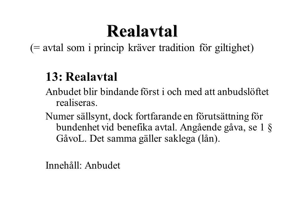 Realavtal (= avtal som i princip kräver tradition för giltighet)