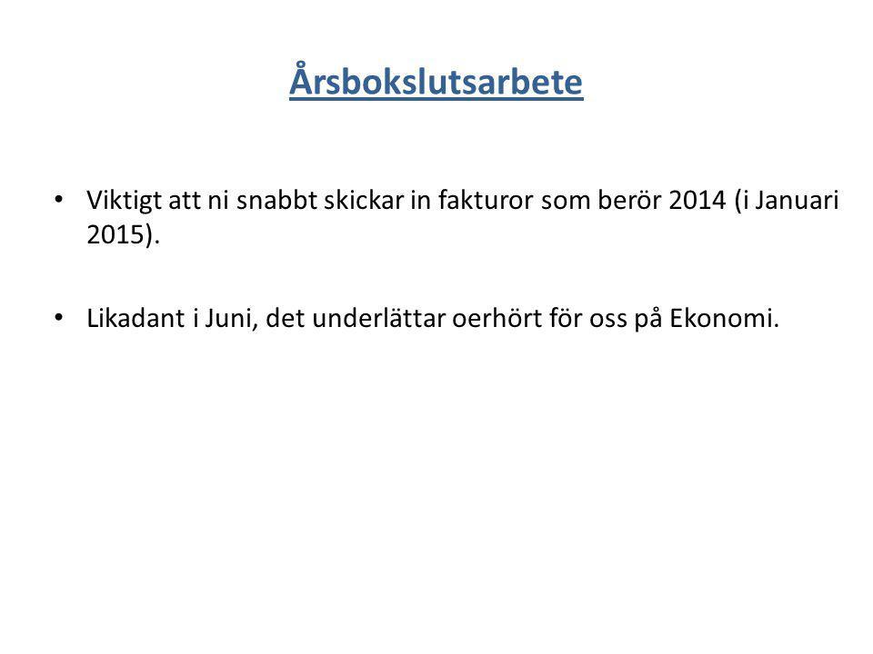 Årsbokslutsarbete Viktigt att ni snabbt skickar in fakturor som berör 2014 (i Januari 2015).