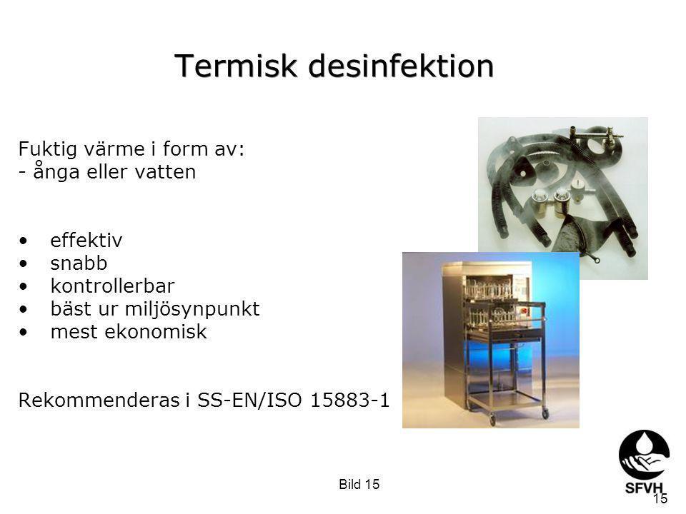 Termisk desinfektion Fuktig värme i form av: - ånga eller vatten