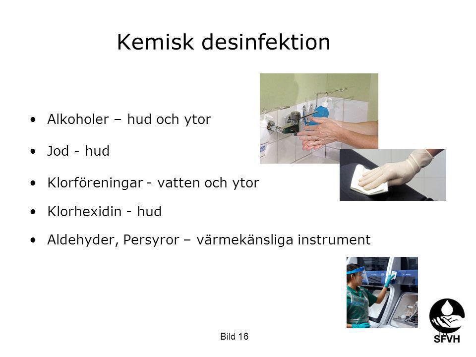 Kemisk desinfektion Alkoholer – hud och ytor Jod - hud