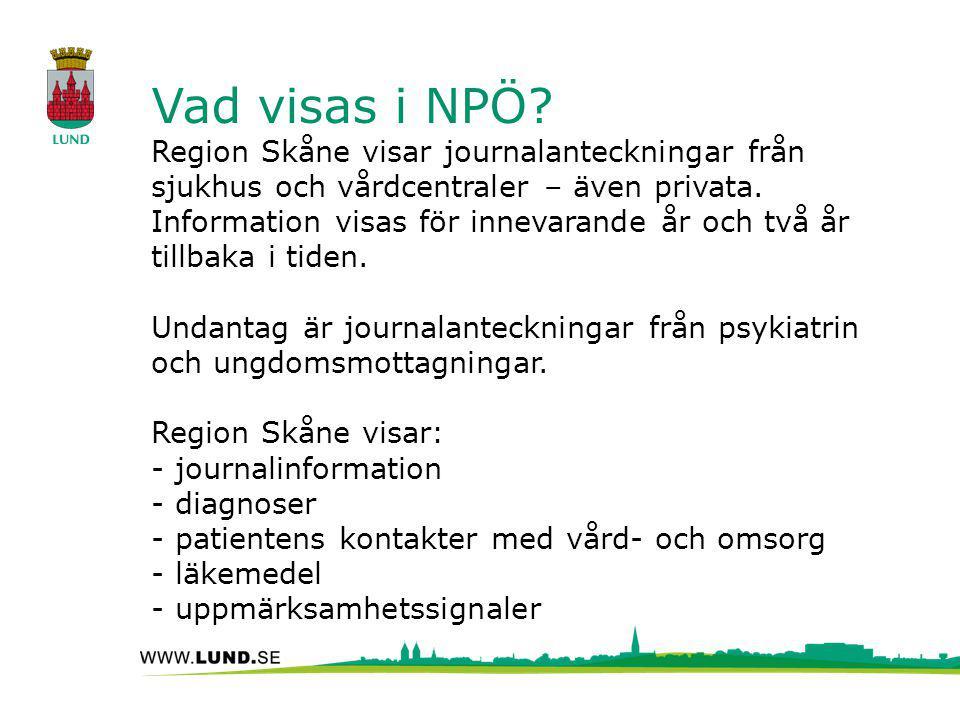 Vad visas i NPÖ Region Skåne visar journalanteckningar från sjukhus och vårdcentraler – även privata. Information visas för innevarande år och två år tillbaka i tiden. Undantag är journalanteckningar från psykiatrin och ungdomsmottagningar. Region Skåne visar: - journalinformation - diagnoser - patientens kontakter med vård- och omsorg - läkemedel - uppmärksamhetssignaler