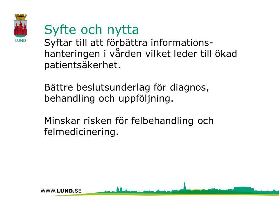 Syfte och nytta Syftar till att förbättra informations-hanteringen i vården vilket leder till ökad patientsäkerhet.