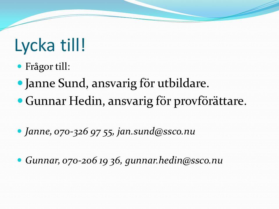 Lycka till! Janne Sund, ansvarig för utbildare.