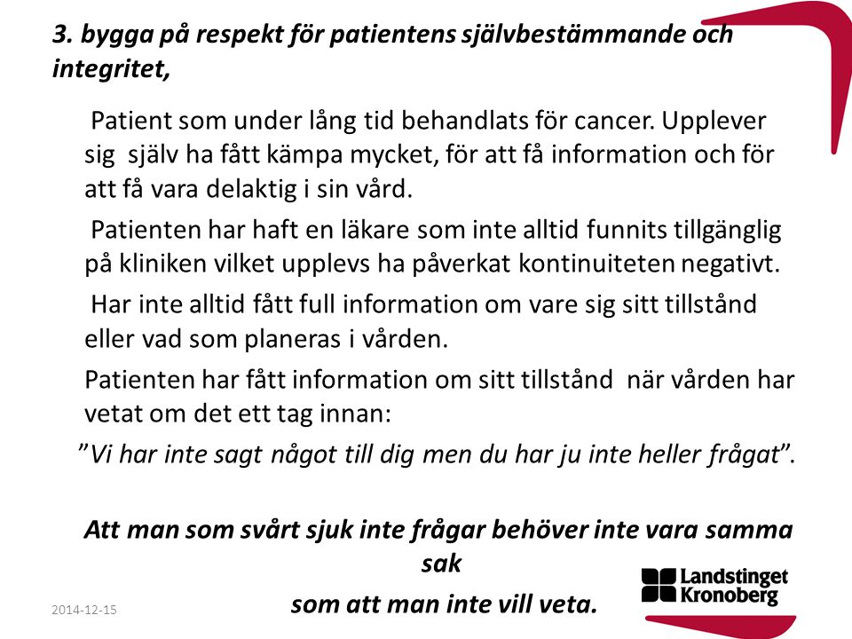 3. bygga på respekt för patientens självbestämmande och integritet,