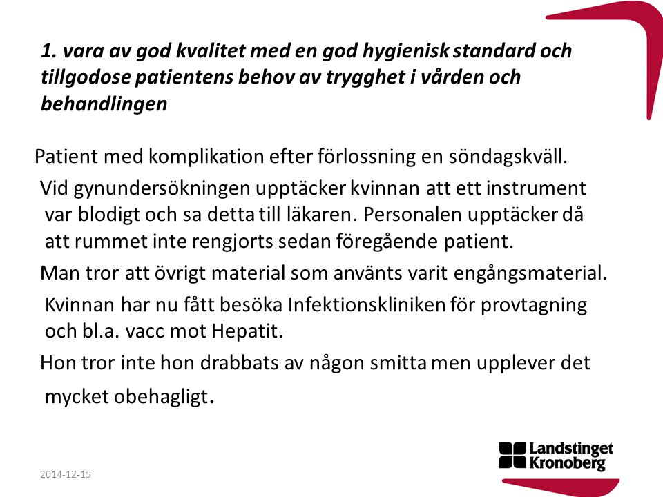 1. vara av god kvalitet med en god hygienisk standard och tillgodose patientens behov av trygghet i vården och behandlingen