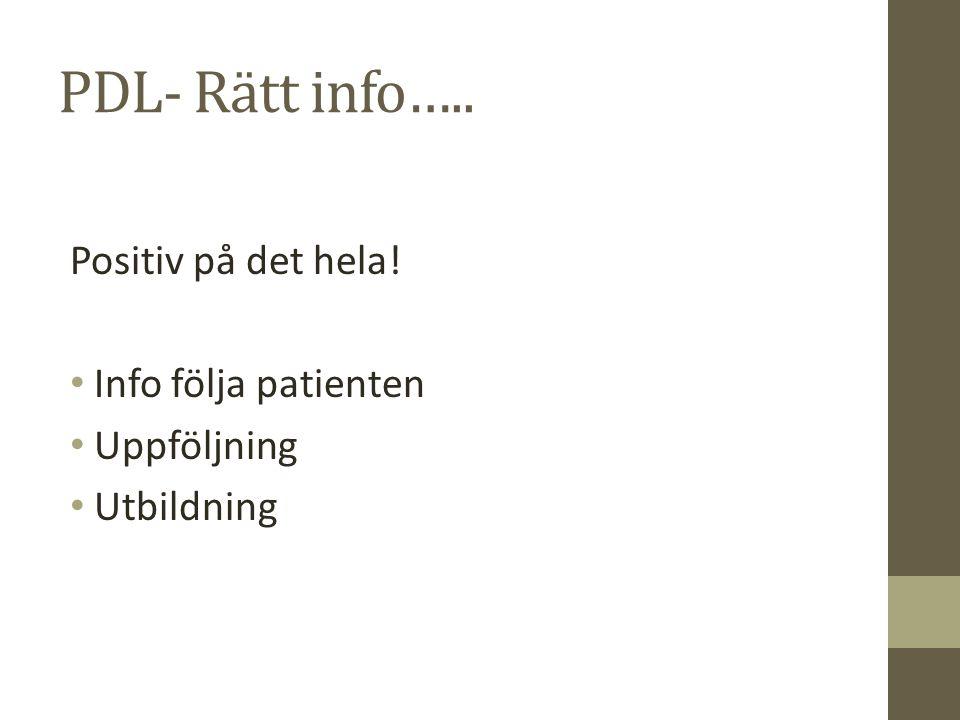 PDL- Rätt info….. Positiv på det hela! Info följa patienten